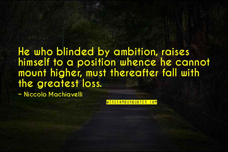 Being Sleepy At Work Quotes By Niccolo Machiavelli: He who blinded by ambition, raises himself to