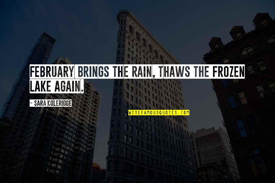 Being Sleepy At Work Quotes By Sara Coleridge: February brings the rain, Thaws the frozen lake