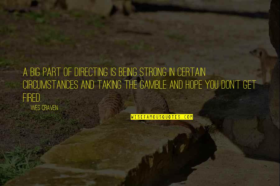 Being Sleepy At Work Quotes By Wes Craven: A big part of directing is being strong