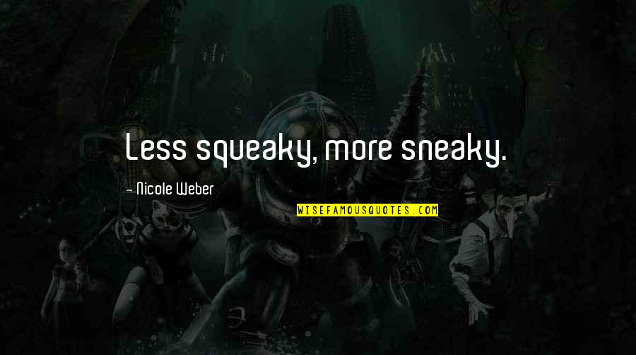 Being Sneaky Quotes By Nicole Weber: Less squeaky, more sneaky.