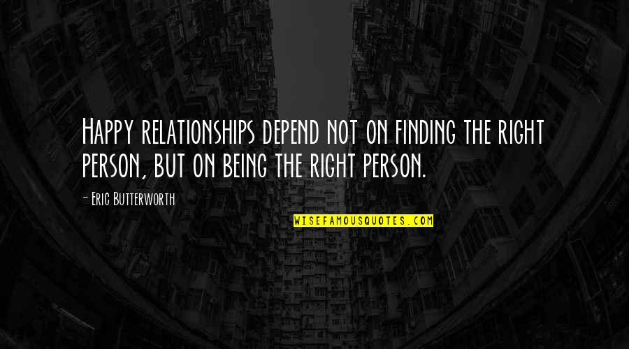 Being So Happy In A Relationship Quotes By Eric Butterworth: Happy relationships depend not on finding the right