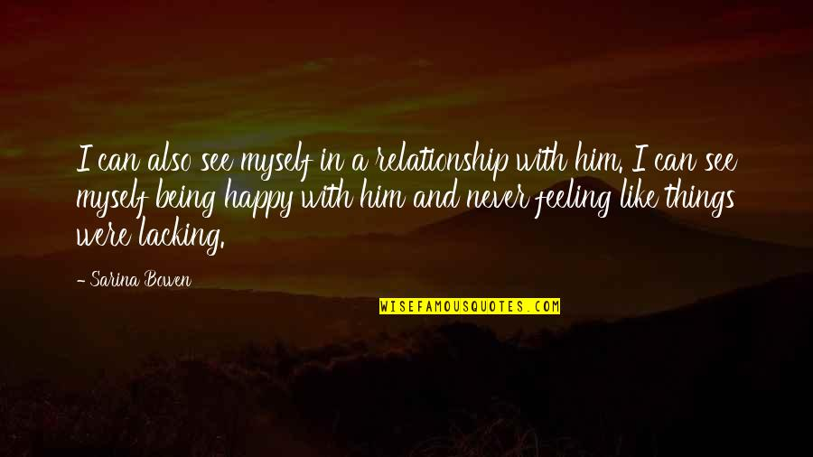 Being So Happy In A Relationship Quotes By Sarina Bowen: I can also see myself in a relationship
