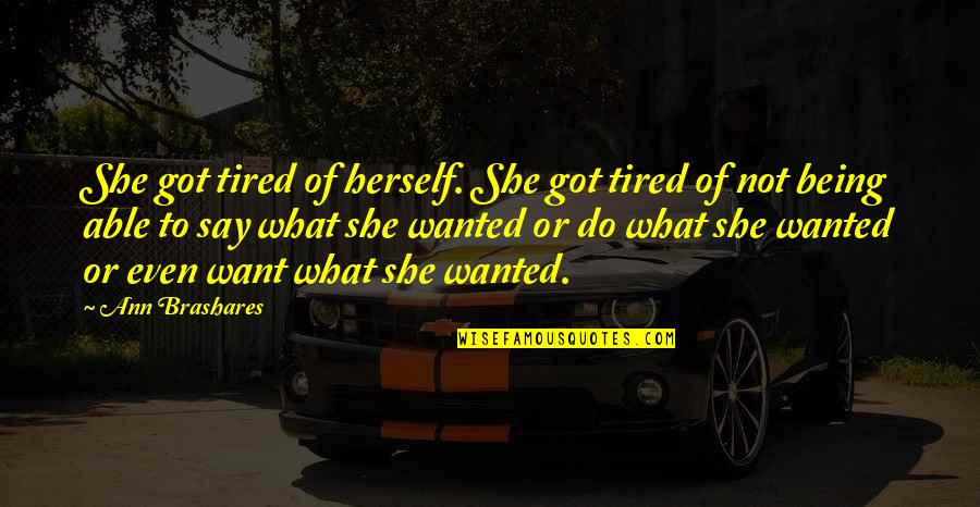 Being So Tired Quotes By Ann Brashares: She got tired of herself. She got tired