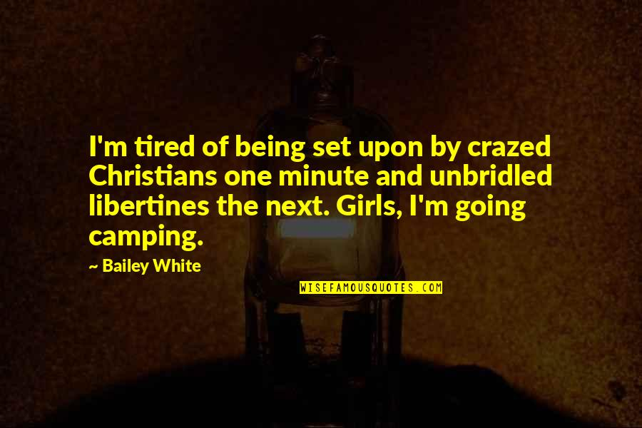 Being So Tired Quotes By Bailey White: I'm tired of being set upon by crazed