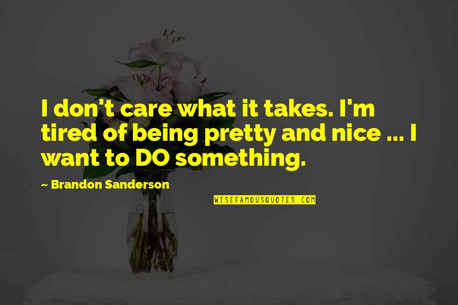 Being So Tired Quotes By Brandon Sanderson: I don't care what it takes. I'm tired