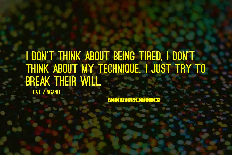 Being So Tired Quotes By Cat Zingano: I don't think about being tired, I don't