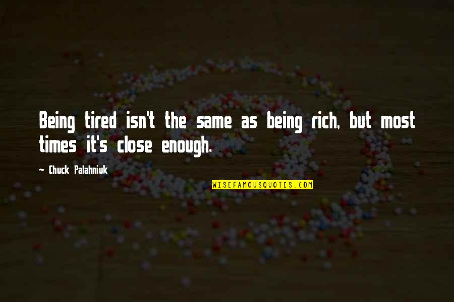 Being So Tired Quotes By Chuck Palahniuk: Being tired isn't the same as being rich,
