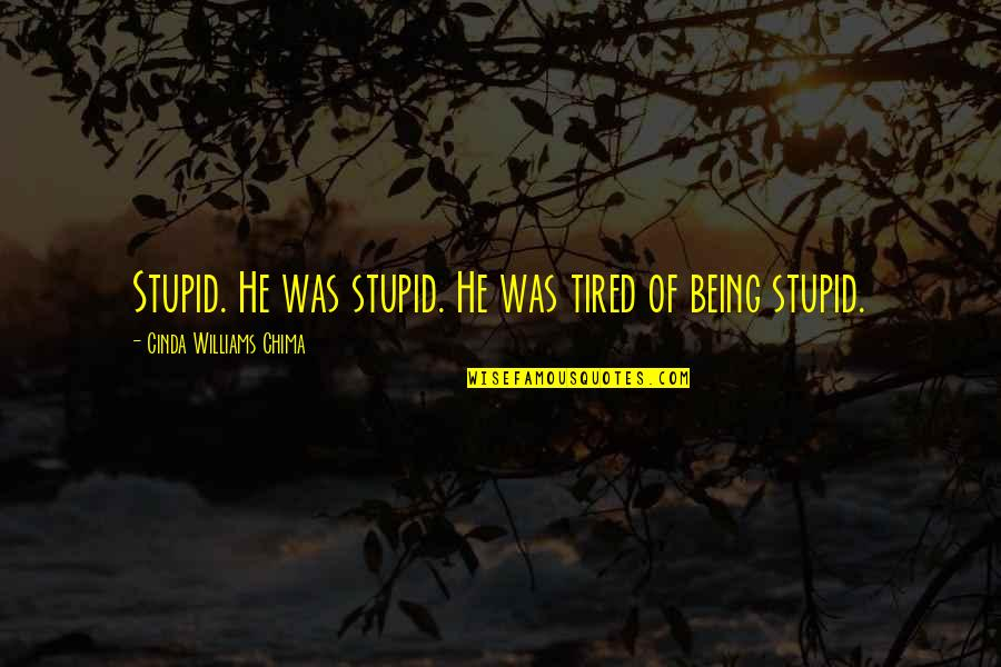 Being So Tired Quotes By Cinda Williams Chima: Stupid. He was stupid. He was tired of