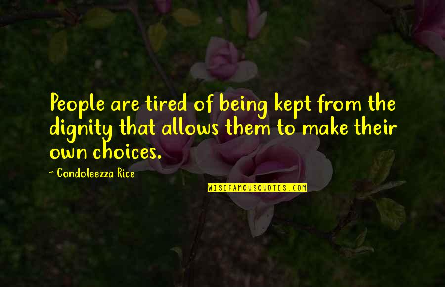 Being So Tired Quotes By Condoleezza Rice: People are tired of being kept from the