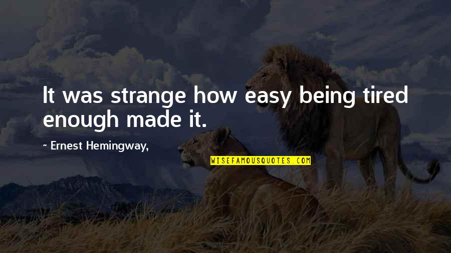 Being So Tired Quotes By Ernest Hemingway,: It was strange how easy being tired enough