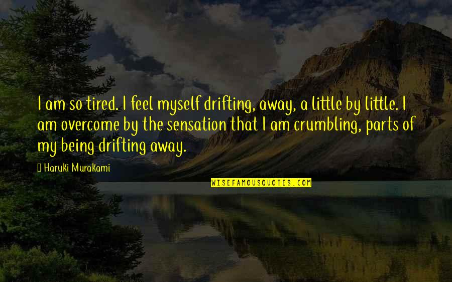 Being So Tired Quotes By Haruki Murakami: I am so tired. I feel myself drifting,