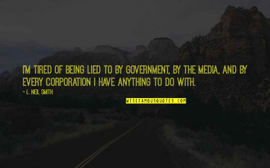 Being So Tired Quotes By L. Neil Smith: I'm tired of being lied to by government,