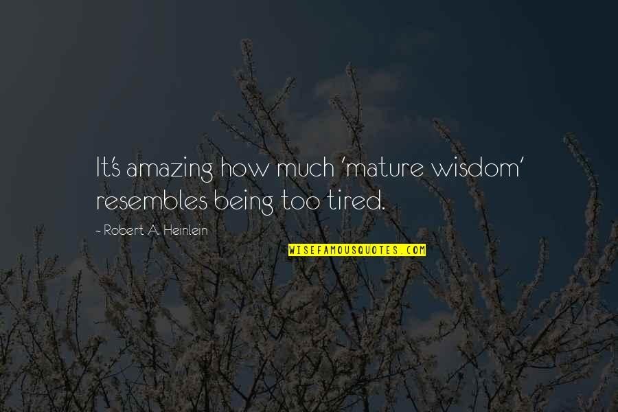 Being So Tired Quotes By Robert A. Heinlein: It's amazing how much 'mature wisdom' resembles being