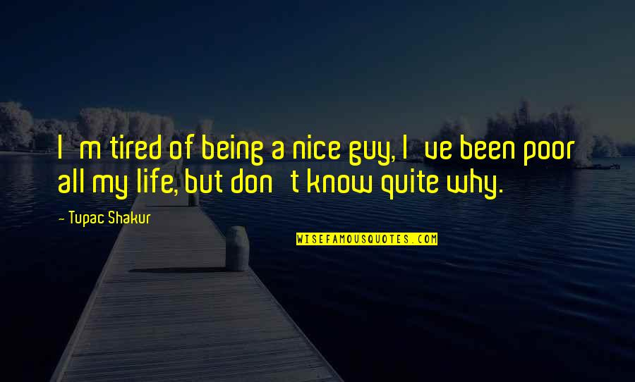 Being So Tired Quotes By Tupac Shakur: I'm tired of being a nice guy, I've