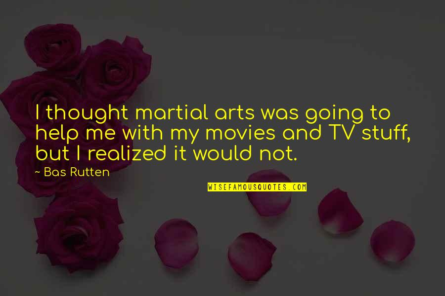 Being Sold Out Quotes By Bas Rutten: I thought martial arts was going to help