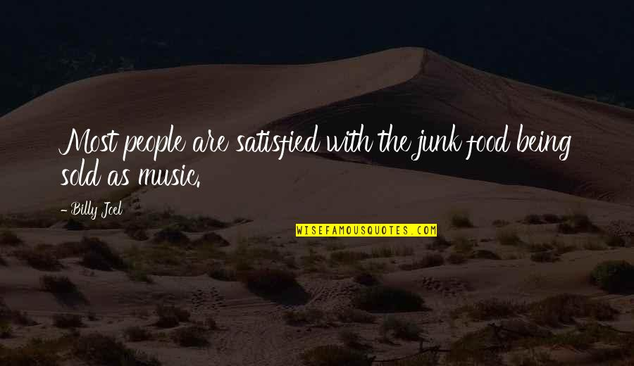 Being Sold Out Quotes By Billy Joel: Most people are satisfied with the junk food