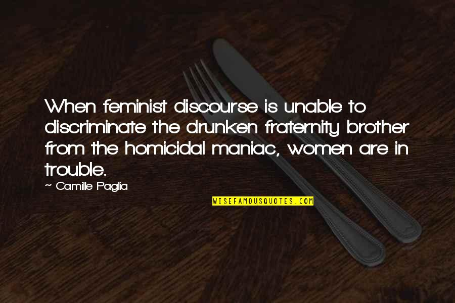 Being Sold Out Quotes By Camille Paglia: When feminist discourse is unable to discriminate the