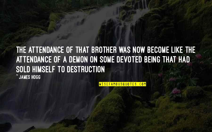 Being Sold Out Quotes By James Hogg: The attendance of that brother was now become