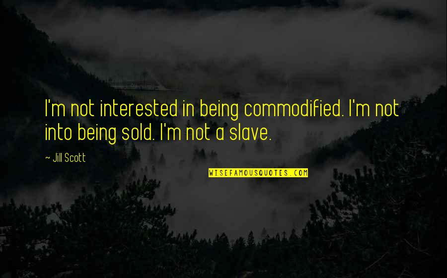 Being Sold Out Quotes By Jill Scott: I'm not interested in being commodified. I'm not