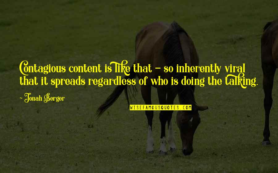 Being Sold Out Quotes By Jonah Berger: Contagious content is like that - so inherently