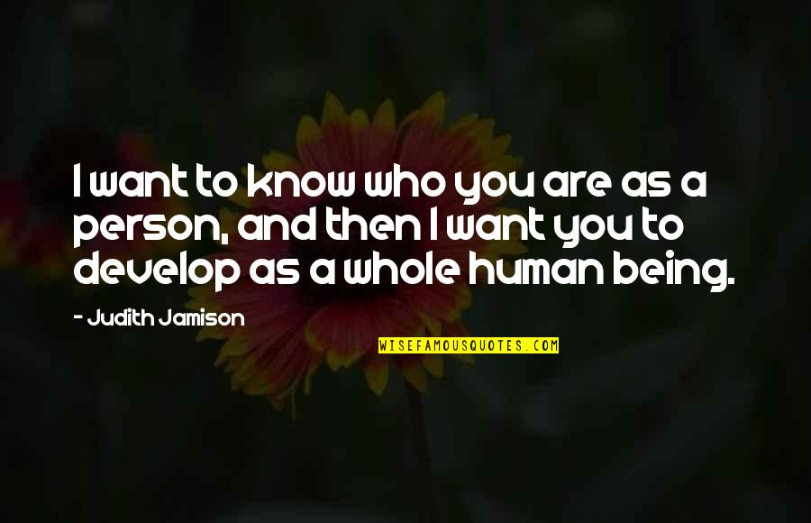 Being Sold Out Quotes By Judith Jamison: I want to know who you are as