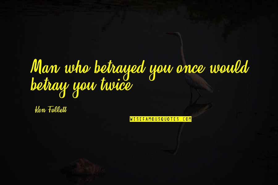 Being Sold Out Quotes By Ken Follett: Man who betrayed you once would betray you
