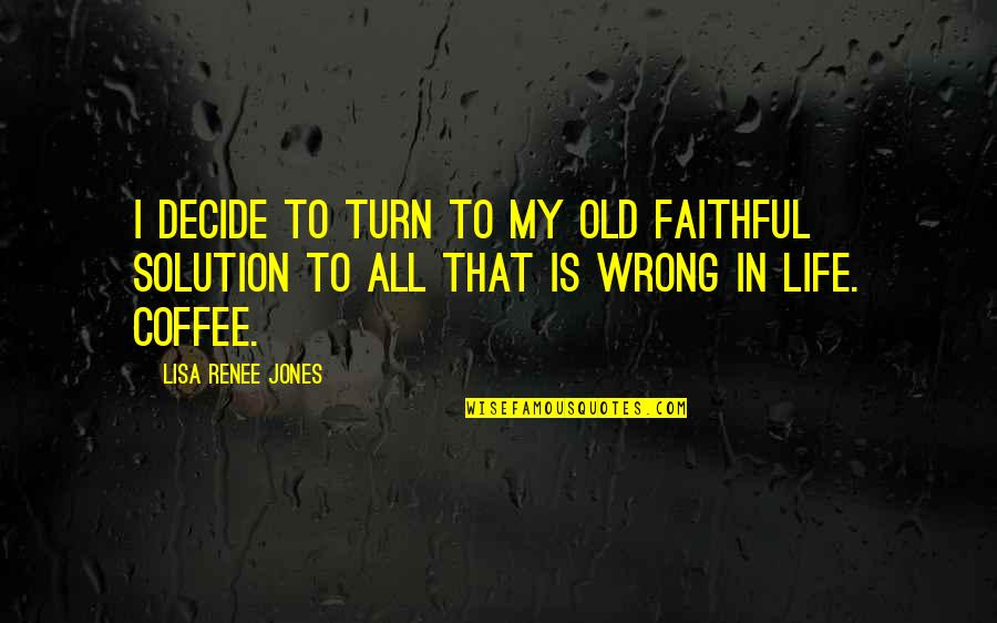 Being Sold Out Quotes By Lisa Renee Jones: I decide to turn to my old faithful