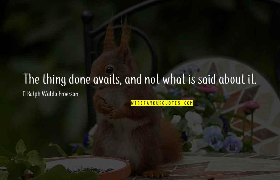 Being Sold Out Quotes By Ralph Waldo Emerson: The thing done avails, and not what is