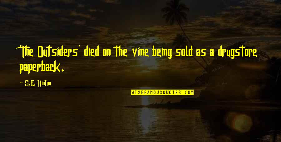 Being Sold Out Quotes By S.E. Hinton: 'The Outsiders' died on the vine being sold