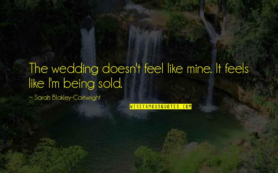 Being Sold Out Quotes By Sarah Blakley-Cartwright: The wedding doesn't feel like mine. It feels