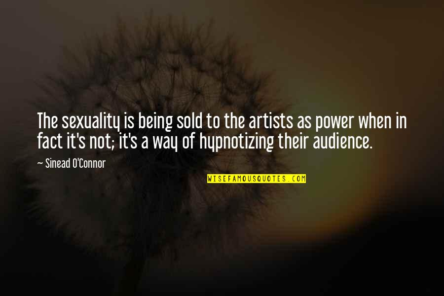 Being Sold Out Quotes By Sinead O'Connor: The sexuality is being sold to the artists