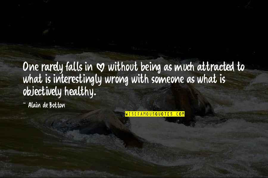 Being Someone's Only One Quotes By Alain De Botton: One rarely falls in love without being as