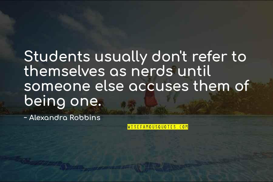 Being Someone's Only One Quotes By Alexandra Robbins: Students usually don't refer to themselves as nerds