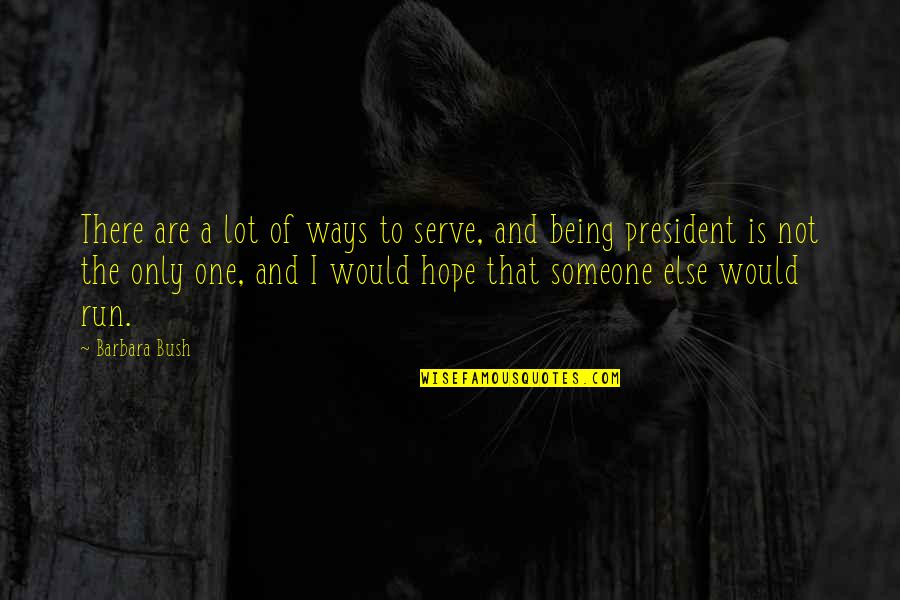 Being Someone's Only One Quotes By Barbara Bush: There are a lot of ways to serve,