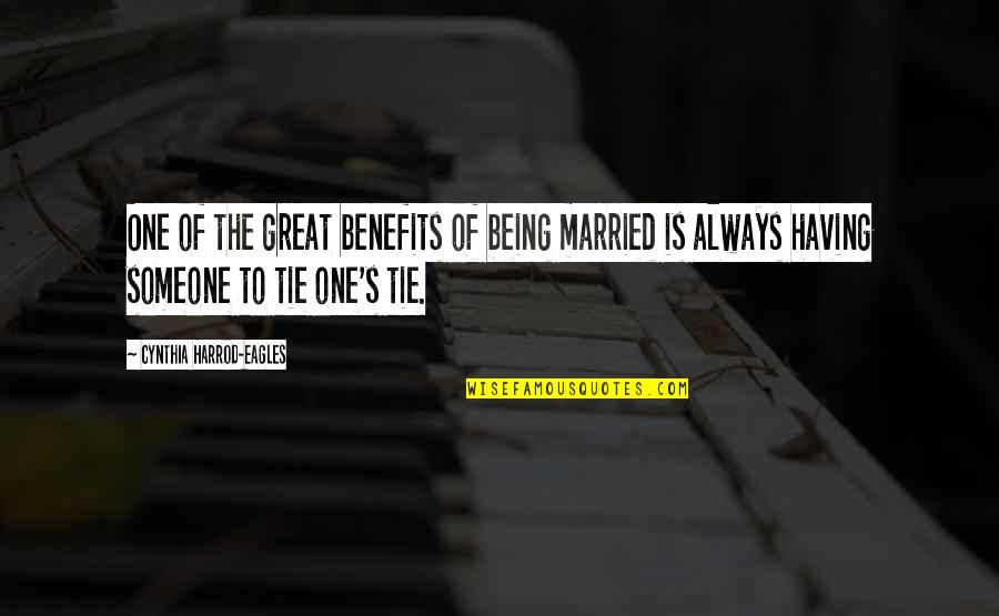 Being Someone's Only One Quotes By Cynthia Harrod-Eagles: One of the great benefits of being married