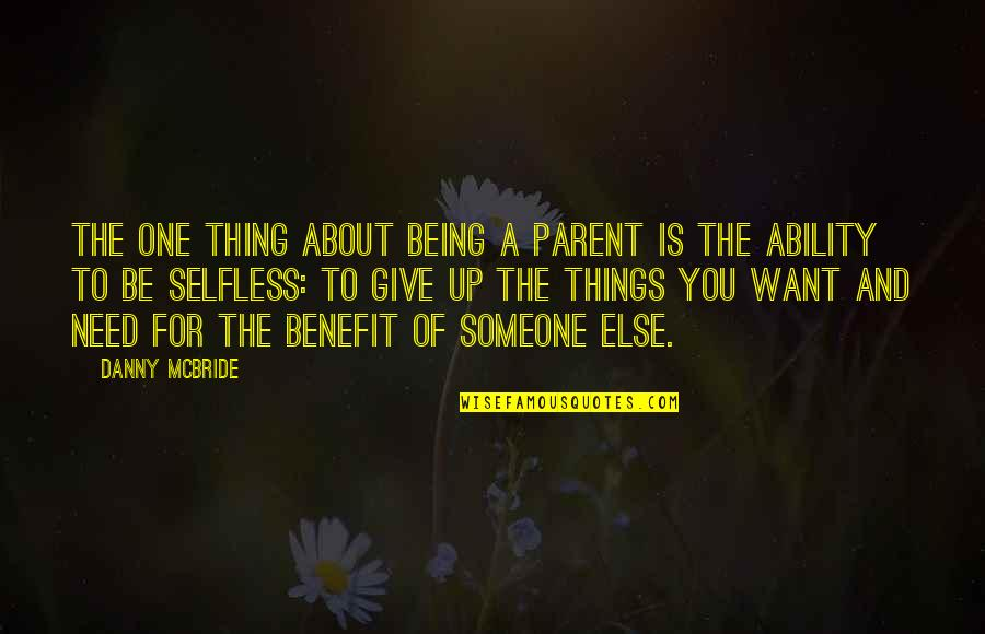 Being Someone's Only One Quotes By Danny McBride: The one thing about being a parent is