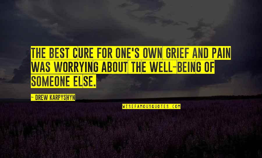 Being Someone's Only One Quotes By Drew Karpyshyn: The best cure for one's own grief and
