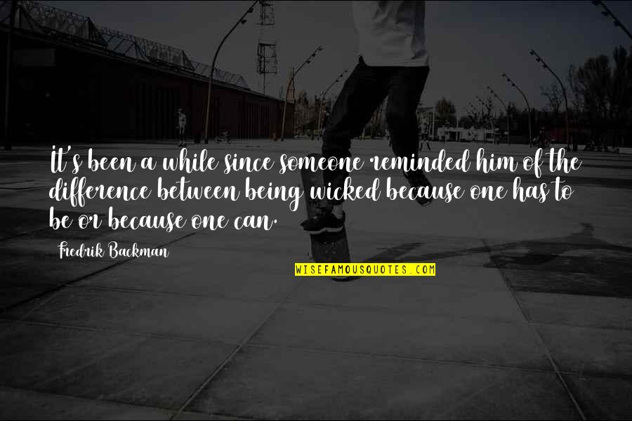 Being Someone's Only One Quotes By Fredrik Backman: It's been a while since someone reminded him