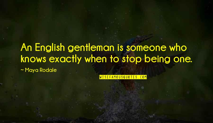 Being Someone's Only One Quotes By Maya Rodale: An English gentleman is someone who knows exactly