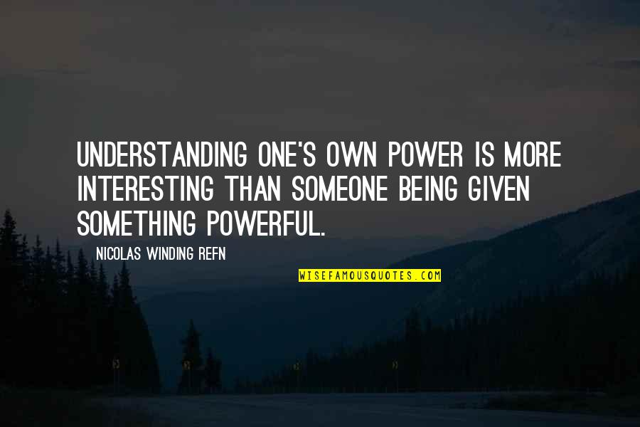Being Someone's Only One Quotes By Nicolas Winding Refn: Understanding one's own power is more interesting than
