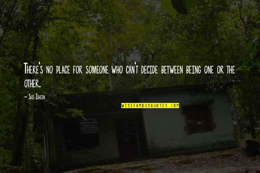 Being Someone's Only One Quotes By Sui Ishida: There's no place for someone who can't decide