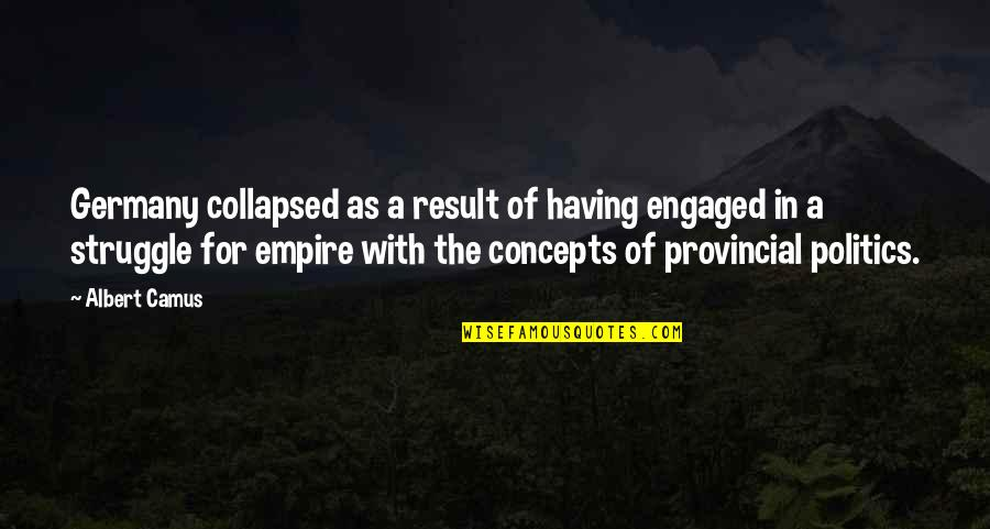 Being Someone's Option Quotes By Albert Camus: Germany collapsed as a result of having engaged