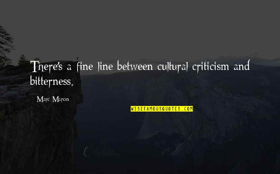Being Someone's Option Quotes By Marc Maron: There's a fine line between cultural criticism and