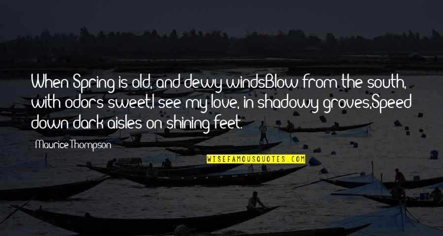 Being Someone's Option Quotes By Maurice Thompson: When Spring is old, and dewy windsBlow from