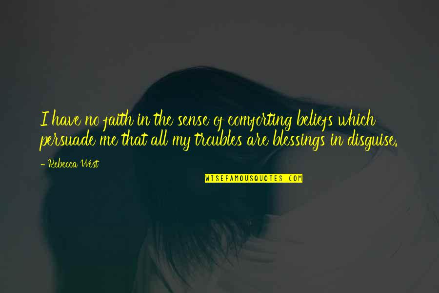 Being Someone's Sunshine Quotes By Rebecca West: I have no faith in the sense of
