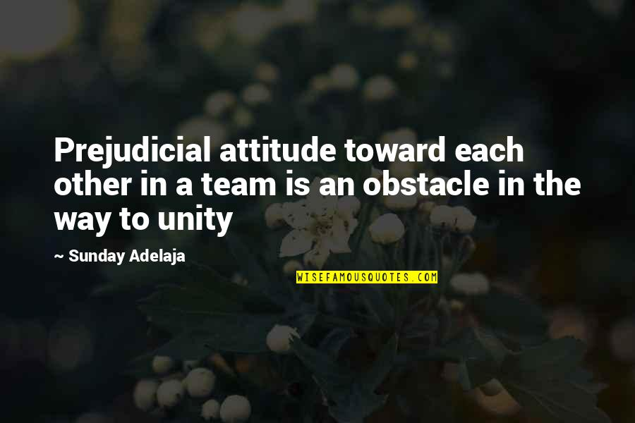 Being Someone's Sunshine Quotes By Sunday Adelaja: Prejudicial attitude toward each other in a team