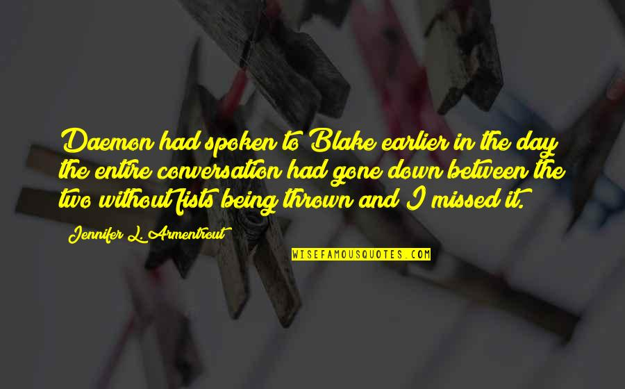 Being Spoken Down To Quotes By Jennifer L. Armentrout: Daemon had spoken to Blake earlier in the