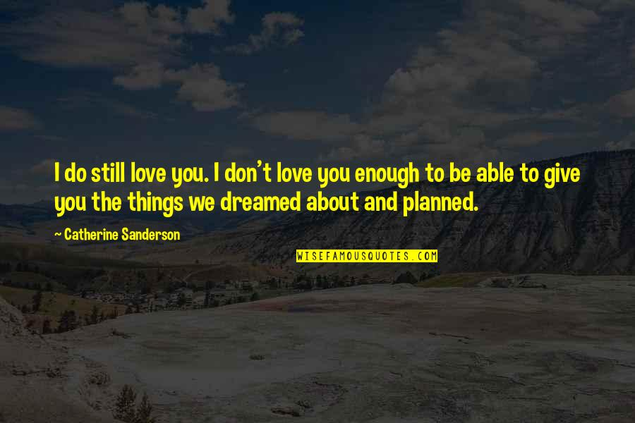 Being Still In Love With Your Ex Quotes By Catherine Sanderson: I do still love you. I don't love