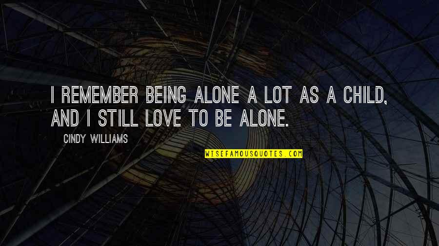 Being Still In Love With Your Ex Quotes By Cindy Williams: I remember being alone a lot as a