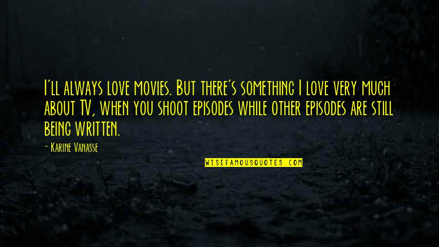 Being Still In Love With Your Ex Quotes By Karine Vanasse: I'll always love movies. But there's something I